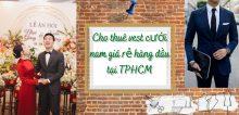 Cho thuê vest cưới nam giá rẻ hàng đầu tại TPHCM